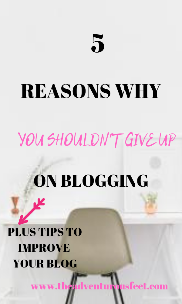 5 REASON WHY YOU SHOULDN'T GIVE UP ON BLOGGING